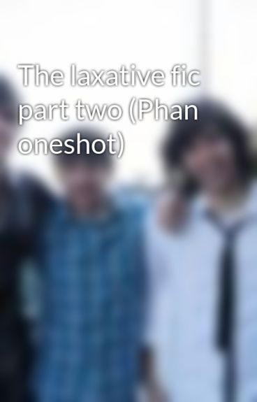 The laxative fic part two (Phan oneshot) by YoutubeFanficer