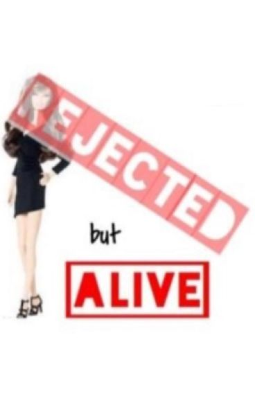 Rejected But Alive