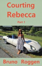 Courting Rebecca - Part 1 by Anthologie2