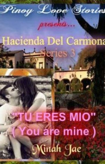Hacienda Del Carmona Series 3: Tù Eres Mio ( You are Mine )