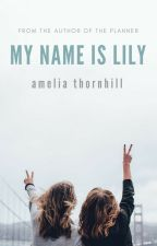 My Name Is Lily (REWRITING) by AmeliaThornhill