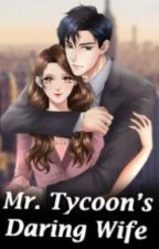 MR. TYCOON'S DARING WIFE [END] by ankaheee