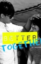 Better Together ( KathNiel ) by fastidiouswriter