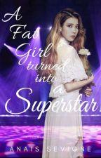 A Fat Girl Turned Into a Superstar by ahnjhella96