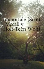 Immortale  (Scott Mccall y _____ Holt-Teen Wolf) by rvg-salvatore