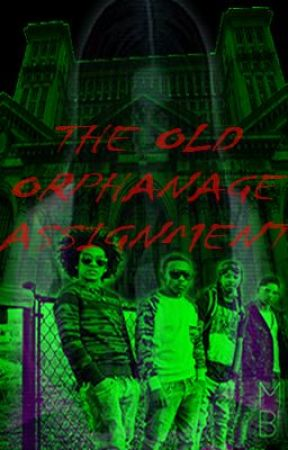The Old Orphanage Assignment *MB Story* by ShakiraSmith7