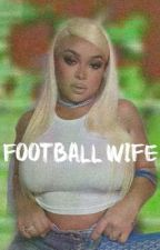 The Football Wife (REVAMPING) by _getoutyourfeelings_