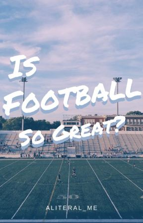 Is Football So Great? by aliteral_me