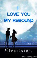 I Love You My REBOUND by glendaiam