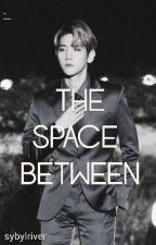 The Space Between   {  BaekYeon fanfiction } by sybylriver