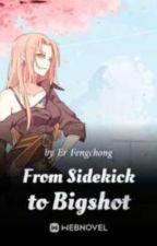 From Sidekick to Bigshot by Nythzy
