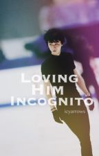 Loving Him Incognito by icyarrows