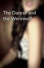 The Dancer and the Werewolf by Jezzabelle