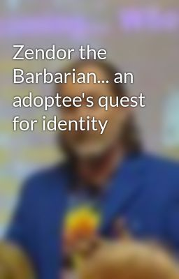Zendor the Barbarian... an adoptee's quest for identity