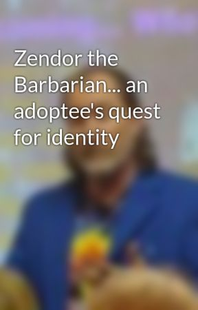 Zendor the Barbarian... an adoptee's quest for identity by ZenBenefiel