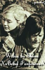 Within the Silence - XxBethyl FanfictionxX by gamodei97