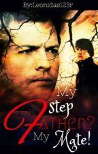 My StepFather? My Mate? [boyxboy][Werewolf] by leonidas123r