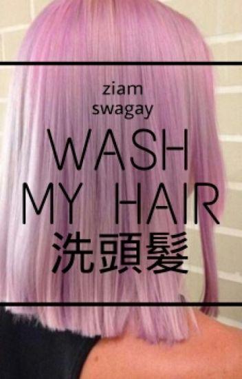 Wash My Hair: ziam