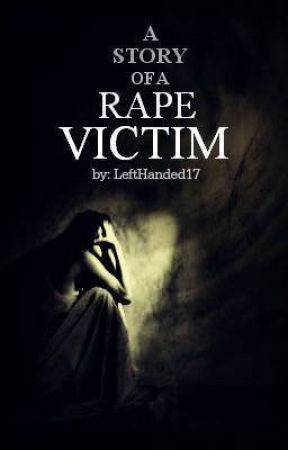 A Story of a Rape Victim [EDITING] by LeftHanded17