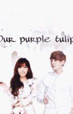 Our Purple Tulip [BaekYeon Fan Fic] 《 Slow update ! 》 by BaekhyunsBuns
