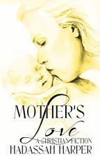 Mother's Love [Christian Fiction] by HaddieHarper
