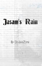 ~Jasam's Rain~ (Undergoing serious editing)- Read at your own risk. by DoUbLeZone