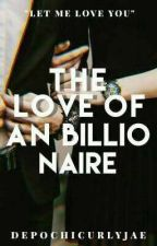 The love of an Billionaire by DePochiCurlyJae