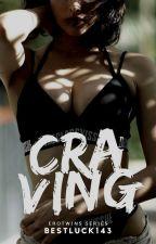 Craving (Erotwins Series #3) by BestLuck143