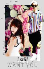 I Still Want You (Lu Han Story) by galaxy2206