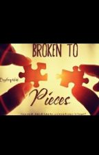 Broken to pieces by fep1616