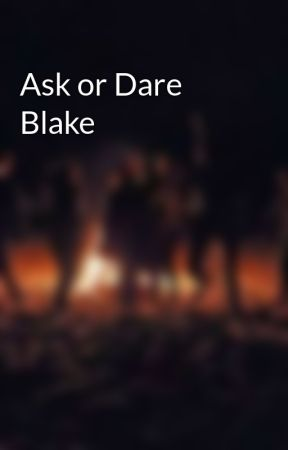 Ask or Dare Blake by -Sixdemibros-