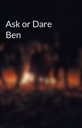 Ask or Dare Ben by -Sixdemibros-