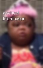 a school life-dixison by poopydooopy1