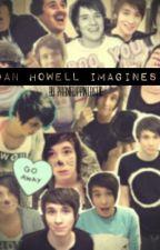 ~Dan Howell Imagines~ by Phanflippintastic