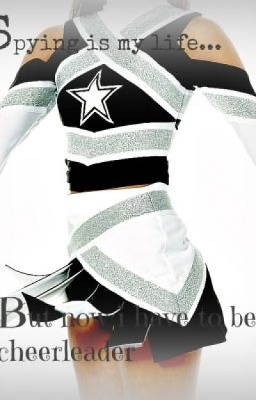 Spying is my life... But now I have to be a cheerleader