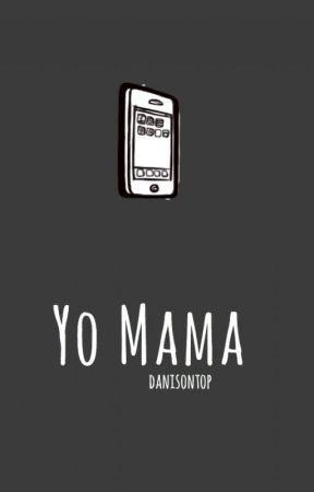 yo mama » muke [FINISHED] by danisnotontop