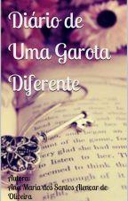 Diário de Uma Garota Diferente (EM REVISÃO) by AninhaDosSantosAlenc