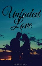 Unfaded Love by IamMissLovely