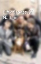 Fifty Shades Of Nathan by TwLove5