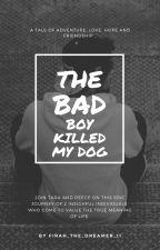 The BadBoy Killed My Dog by FiRaH_tHe_DrEaMeR_11