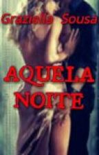 Aquela Noite by GrazielleSousa