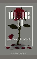 Toujours Pur [andromeda black] by holly10121