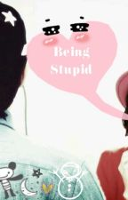 Being Stupid by mamotho