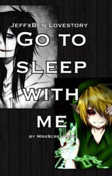 -Go to sleep with me- JeffxBEN Lovestory