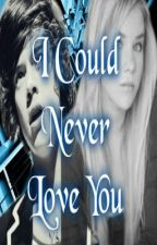 I Could Never Love You by Hayden-Fanfiction
