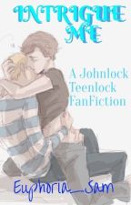 Intrigue me [Johnlock Teenlock] by Euphoria_Sam
