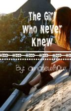 The Girl Who Never Knew by amateurh0ur
