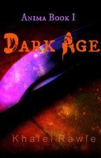 Dark Age (Anima: Book 1) by IcarusAblaze