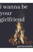 i wanna be your girlfriend {yurika}  by GWritesNovels