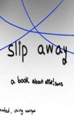 Slip away by L0NELYGL1TCH